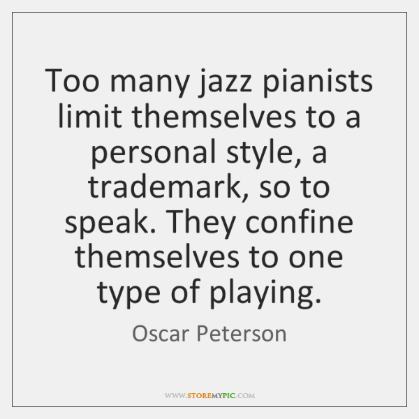 Too many jazz pianists limit themselves to a personal style, a trademark, ...