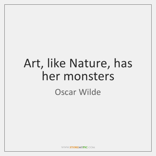 Art, like Nature, has her monsters