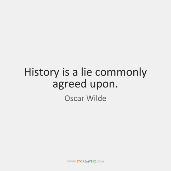 History is a lie commonly agreed upon.