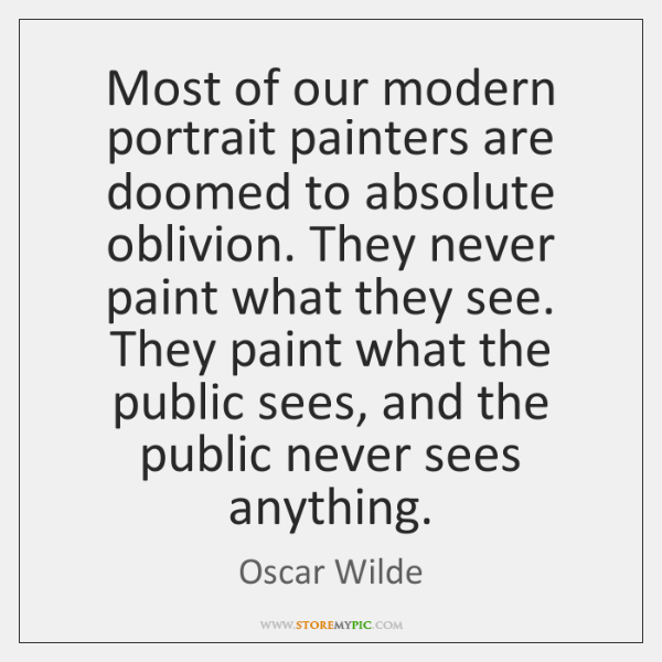 Most of our modern portrait painters are doomed to absolute oblivion. They ...
