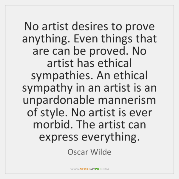 No artist desires to prove anything. Even things that are can be ...