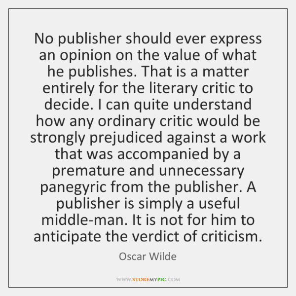 No publisher should ever express an opinion on the value of what ...