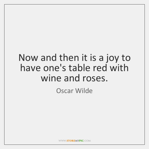 Now and then it is a joy to have one's table red ...