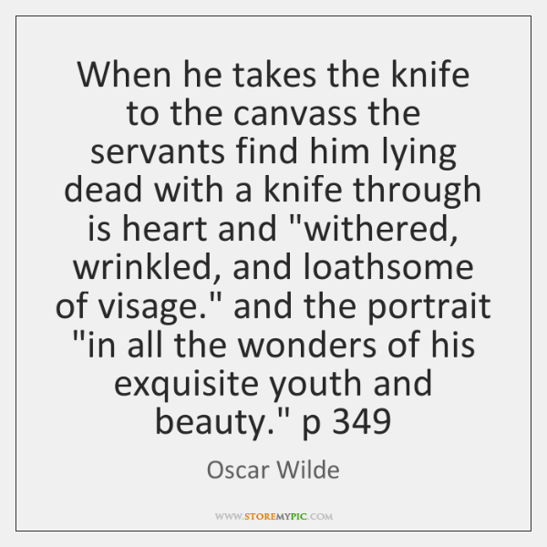 When he takes the knife to the canvass the servants find him ...