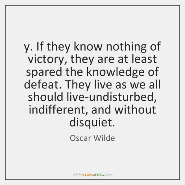 y. If they know nothing of victory, they are at least spared ...
