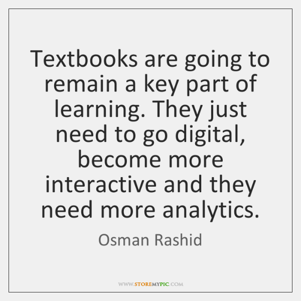 Textbooks are going to remain a key part of learning. They just ...
