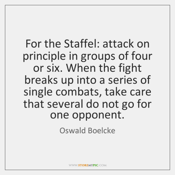For the Staffel: attack on principle in groups of four or six. ...