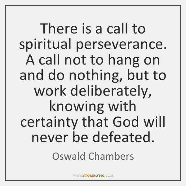 There is a call to spiritual perseverance. A call not to hang ...