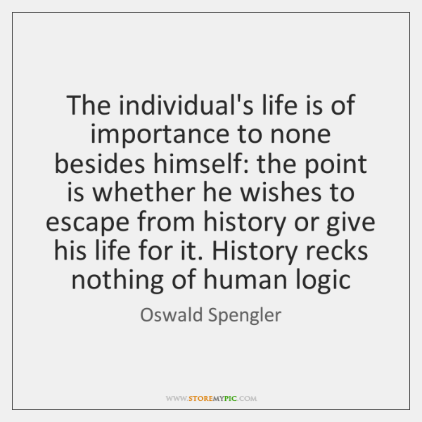 The individual's life is of importance to none besides himself: the point ...