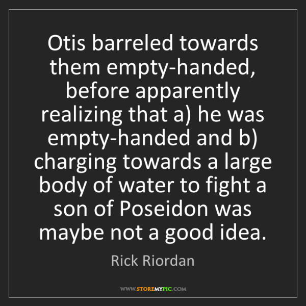 Rick Riordan: Otis barreled towards them empty-handed, before apparently...