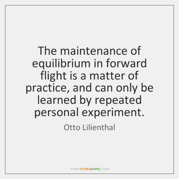 The maintenance of equilibrium in forward flight is a matter of practice, ...