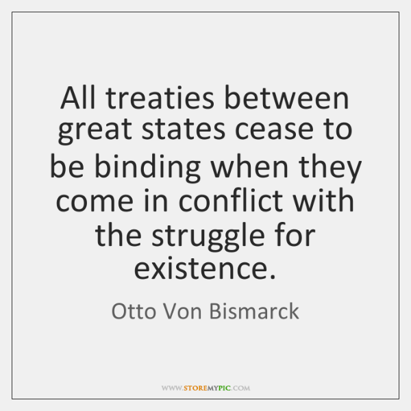 All treaties between great states cease to be binding when they come ...