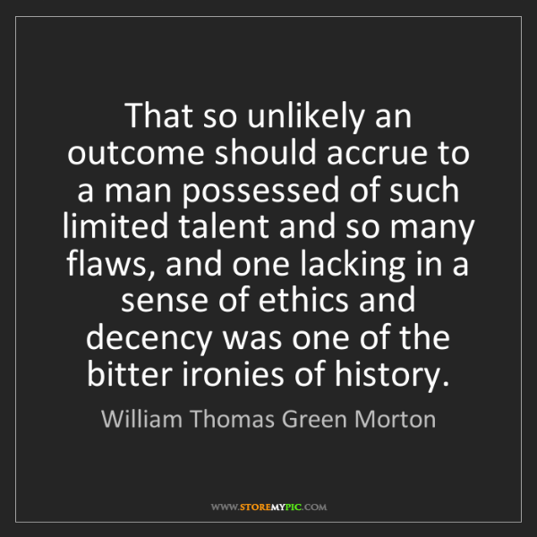 William Thomas Green Morton: That so unlikely an outcome should accrue to a man possessed...