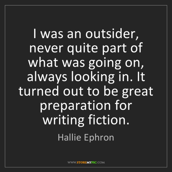 Hallie Ephron: I was an outsider, never quite part of what was going...