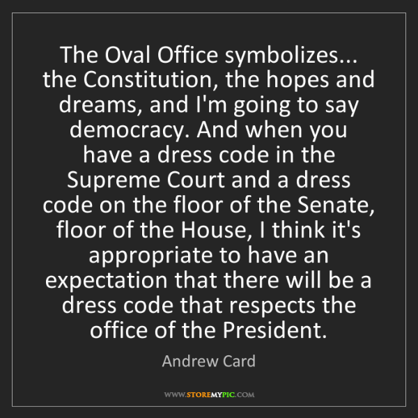 Andrew Card: The Oval Office symbolizes... the Constitution, the hopes...