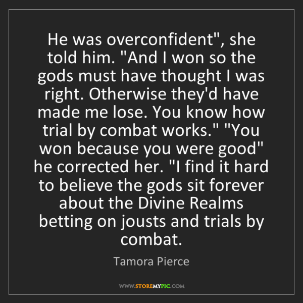 "Tamora Pierce: He was overconfident"", she told him. ""And I won so the..."