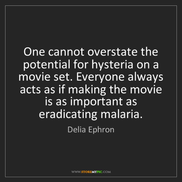 Delia Ephron: One cannot overstate the potential for hysteria on a...