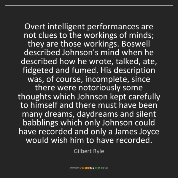 Gilbert Ryle: Overt intelligent performances are not clues to the workings...