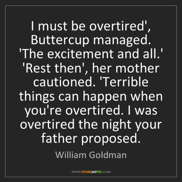 William Goldman: I must be overtired', Buttercup managed. 'The excitement...