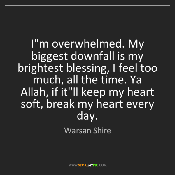 Warsan Shire: I'm overwhelmed. My biggest downfall is my brightest...