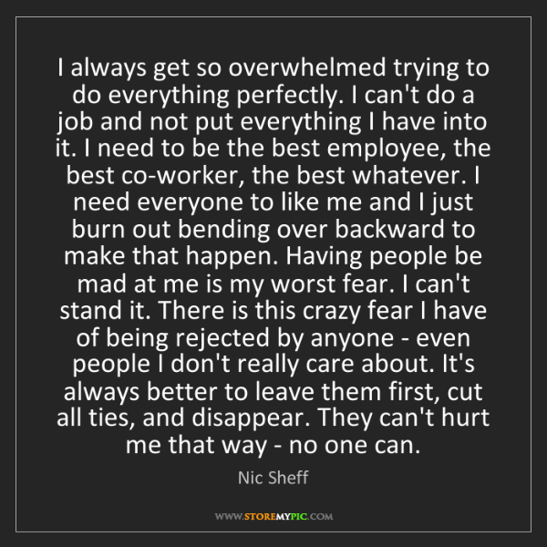 Nic Sheff: I always get so overwhelmed trying to do everything perfectly....