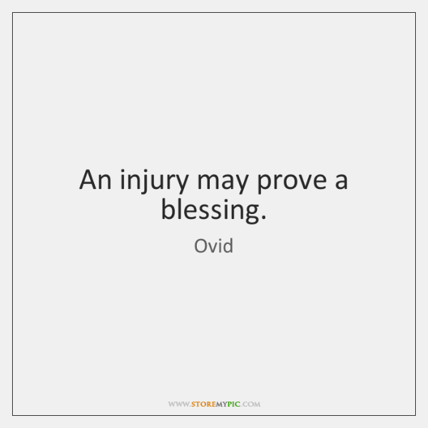 An injury may prove a blessing.