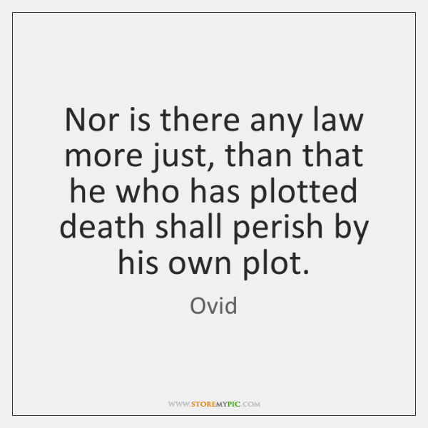 Nor is there any law more just, than that he who has ...