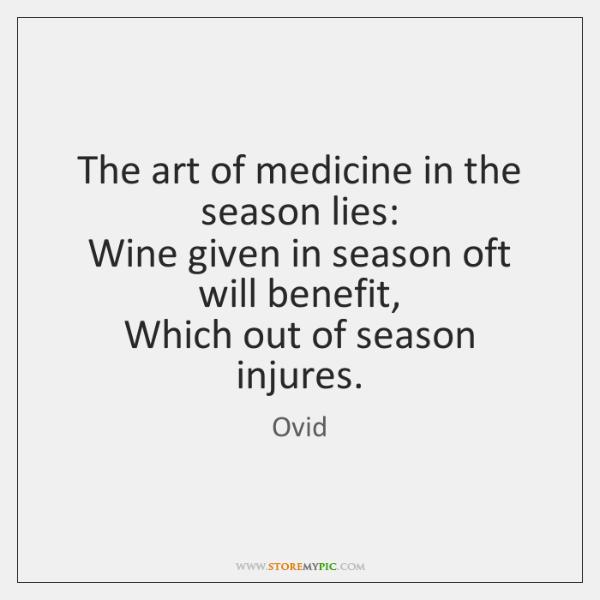 The art of medicine in the season lies:  Wine given in season ...