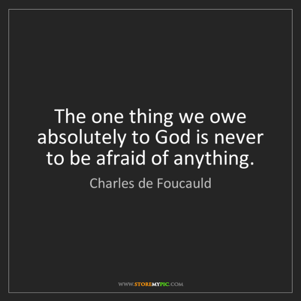 Charles de Foucauld: The one thing we owe absolutely to God is never to be...