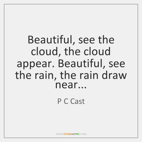 Beautiful, see the cloud, the cloud appear. Beautiful, see the rain, the ...