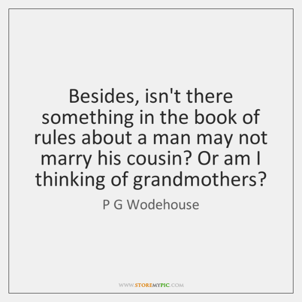 Besides, isn't there something in the book of rules about a man ...