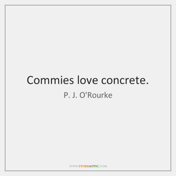 Commies love concrete.