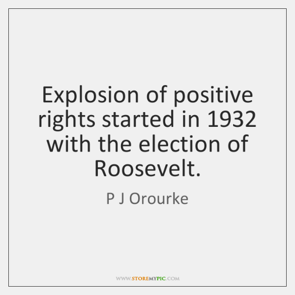 Explosion of positive rights started in 1932 with the election of Roosevelt.