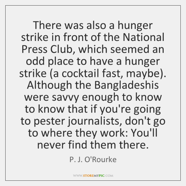 There was also a hunger strike in front of the National Press ...