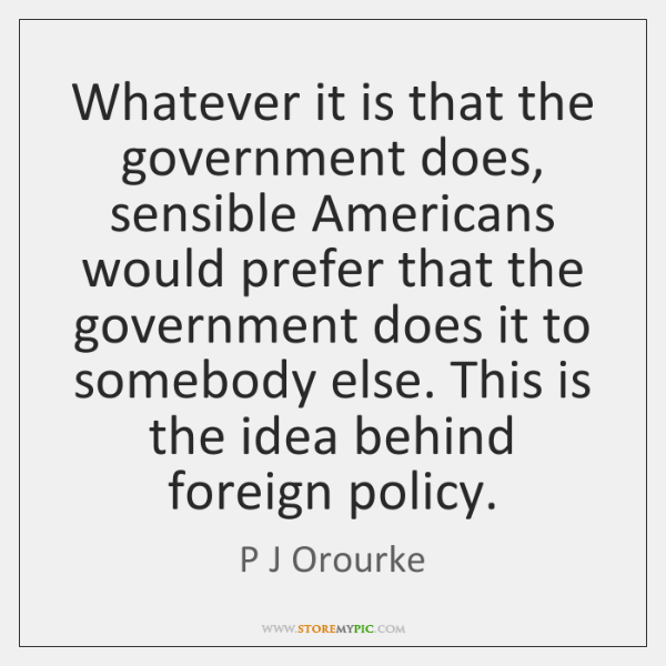 Whatever it is that the government does, sensible Americans would prefer that ...