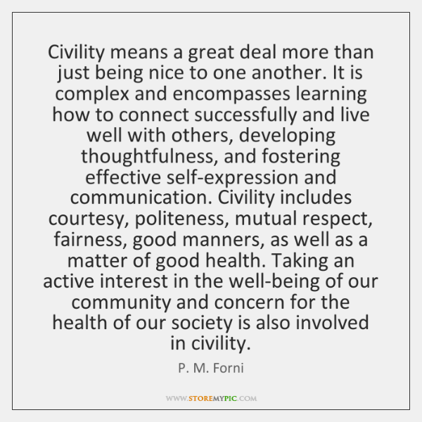 Civility means a great deal more than just being nice to one ...