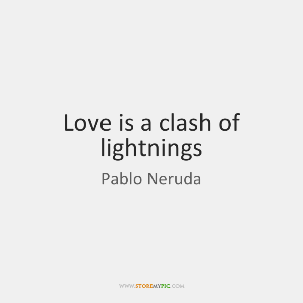 Love is a clash of lightnings