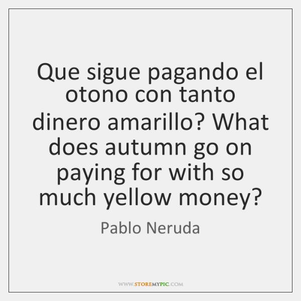Que sigue pagando el otono con tanto dinero amarillo? What does autumn ...