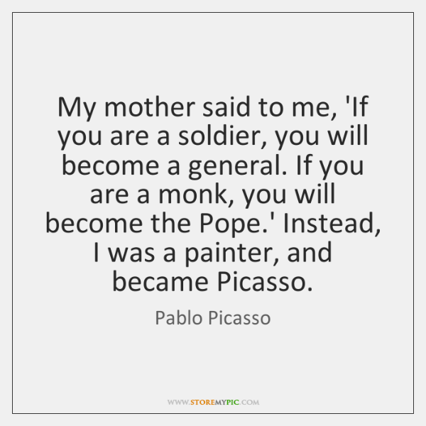 My mother said to me, 'If you are a soldier, you will ...