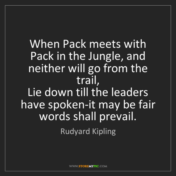 Rudyard Kipling: When Pack meets with Pack in the Jungle, and neither...