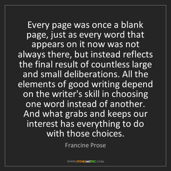 Francine Prose: Every page was once a blank page, just as every word...