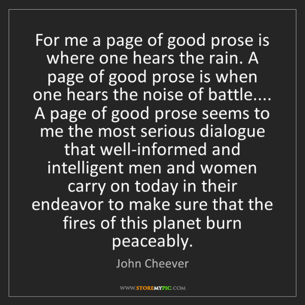 John Cheever: For me a page of good prose is where one hears the rain....