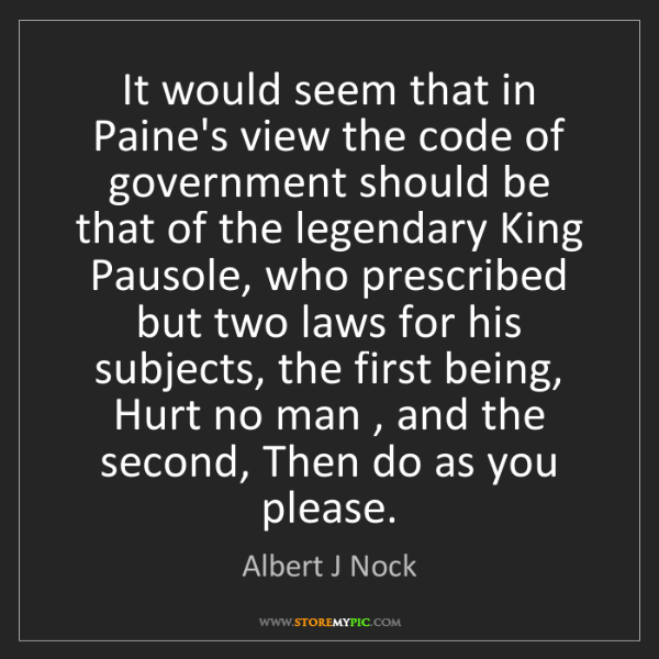 Albert J Nock: It would seem that in Paine's view the code of government...
