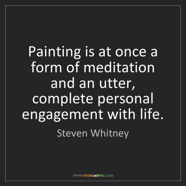 Steven Whitney: Painting is at once a form of meditation and an utter,...