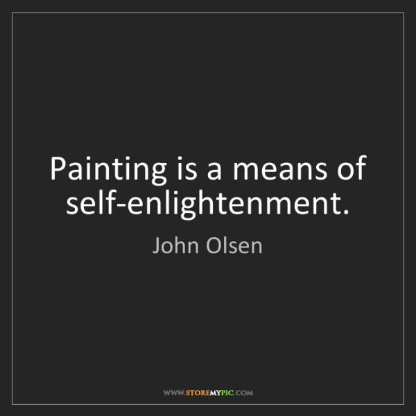 John Olsen: Painting is a means of self-enlightenment.