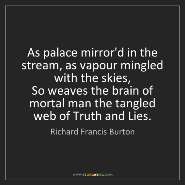 Richard Francis Burton: As palace mirror'd in the stream, as vapour mingled with...