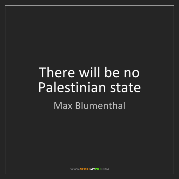 Max Blumenthal: There will be no Palestinian state
