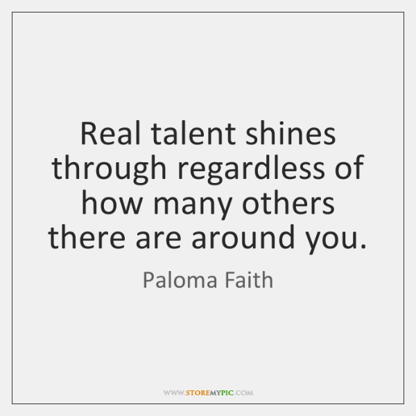Real talent shines through regardless of how many others there are around ...