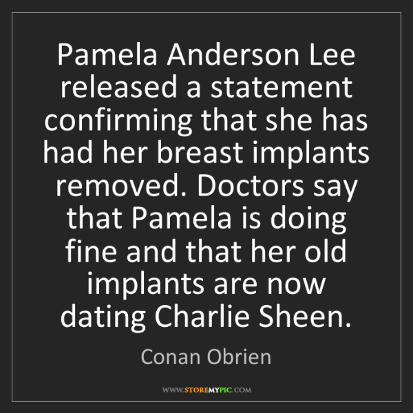 Conan Obrien: Pamela Anderson Lee released a statement confirming that...