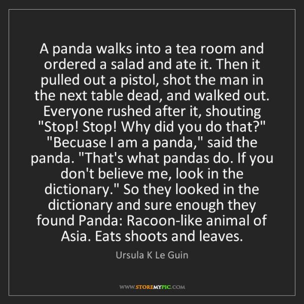 Ursula K Le Guin: A panda walks into a tea room and ordered a salad and...